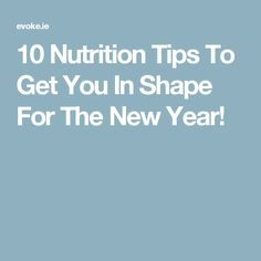 10 Nutrition Tips To Get You In Shape For The New Year! Nutrition Tips, Healthy Foods, You Got This, Healthy Living, How To Get, Shape, Fitness, Life, Health Foods
