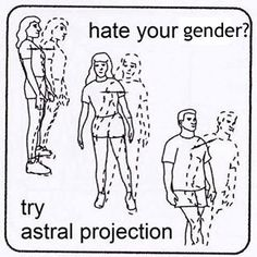 Hate Your Gender Try Astral Projection - Funny Memes. The Funniest Memes worldwide for Birthdays, School, Cats, and Dank Memes - Meme Astral Projection, Intp, Oc Fanfiction, Hating Your Job, Night Vale, Humor Grafico, Doctor Strange, Dragon Age Inquisition, Rare Photos