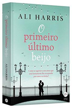 O Primeiro Último Beijo por Ali Harris…