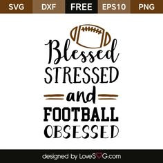 *** FREE SVG CUT FILE for Cricut, Silhouette and more *** Blessed Stressed and Football Obsessed