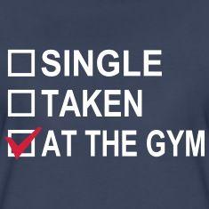 Single, Taken, At The Gym! T-Shirts