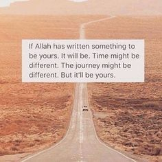 So so true..and what is yours will always find it's way back to you regardless..alhamdulilah for everything Allah has written to be mine and everything He has given that is mine..Alhamdulillah..
