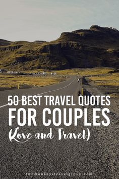 50 Best Travel Quotes for Couples (Love and Travel) It's always nice to read travel quotes because it pushes you to pack your bags and explore the world. There's something about the wise words that triggers one to leave their comfort zones. But wouldn't it be more fun to take on a journey around the globe with the one you love? That's for certain! Don't you think?