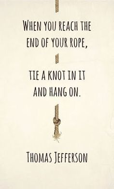 inspirational quote-- I am at the end of my rope and the semester hasn't even started