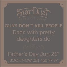 StarDust Theatrical Dining Father's Day 2015 Guns Dont Kill People, Art Quotes, Fathers Day, Dining, Books, Food, Libros, Father's Day, Book