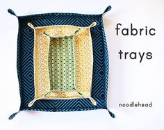 noodlehead: fabric tray tutorial This project is really fun because you can make it as simple or complex as you'd like and there's really no rules, love that.  So for making a really fun customizable fabric tray read on...
