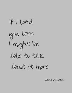 """If I loved you less..."" Mr Knightly to Emma, Emma by Jane Austen, published 1815."