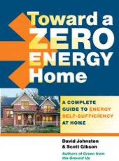 Zero-Energy Homes: A New Direction in Energy-Efficient Home Building by David Johnston and Scott Gibson Sept. 15 2010 on Mother Earth News #howtobuildashed