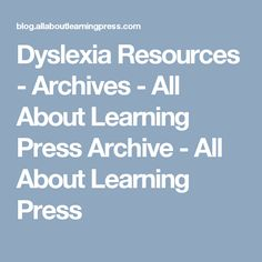Dyslexia Resources - Archives - All About Learning Press Archive - All About Learning Press