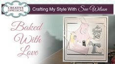 Baked With Love Apron Card | Crafting My Style With Sue Wilson