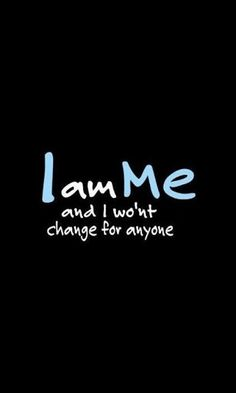 I Am ME and I won't change for anyone. Tap to check out more inspirational quotes and sayings. - @mobile9