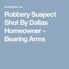 Robbery Suspect Shot By Dallas Homeowner - Bearing Arms