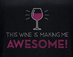 This Wine is Making me Awesome!