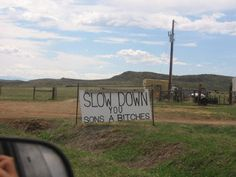 Slow Down You Sons A Bitches....haha