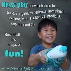 The Benefits of Messy Play ≈≈ http://pinterest.com/kinderooacademy/learning-through-play/