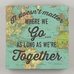 "It Doesn't Matter Where We Go... As Long As We're Together"" Printed Map Canvas Dimensions: 8"" x 8"