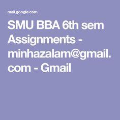 SMU BBA 6th sem Assignments - minhazalam@gmail.com - Gmail
