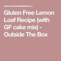 Gluten Free Lemon Loaf Recipe (with GF cake mix) - Outside The Box