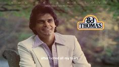 BJ Thomas - You gave me love  (Woke up with this song on my heart )