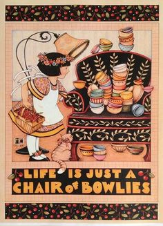 Life is just a chair of bowlies,