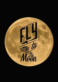 fly me to the mooooon Sun Moon Stars, Sun And Stars, Rat Pack Party, Moon Party, Come Fly With Me, Good Night Moon, Wedding Quotes, Over The Moon, Moon Child
