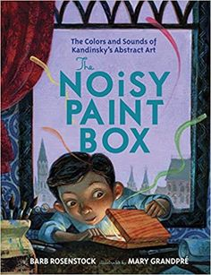 The Noisy Paint Box: The Colors and Sounds of Kandinsky's Abstract Art: Rosenstock, Barb, GrandPre, Mary: 4708364242710: Amazon.com: Books Art Books For Kids, Childrens Books, Kid Books, Music Books, Books To Read Nonfiction, Best Summer Reads, Elementary Art Rooms, Elementary Education, Kandinsky Art