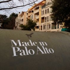 Made in Palo Alto. Wait, what?!