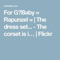 For G♥Baby ≈ Rapunzel ≈ | The dress set... - The corset is i… | Flickr