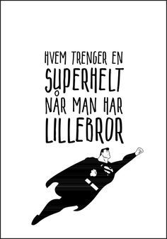 Lillebror er Supermann - Plakat fra Plakatbar.no Superman, Printables, Words, Movies, Movie Posters, Tattoos, Tips, Embroidery, Poster