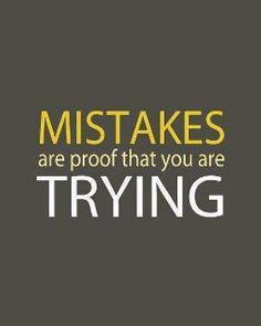 "I like this~As long as we learn from our mistakes, and try to ""do better"" next time...that's what it's all about!!."
