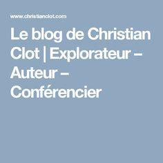Le blog de Christian Clot | Explorateur – Auteur – Conférencier