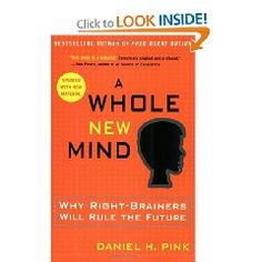 "Daniel Pink shows readers a different way to look at their lives and their work. He emphasizes the importance of right-brained and ""creative"" thinkers for future success."