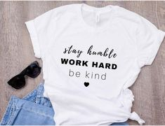 Stay Humble Work Hard Be Kind Shirt - Kind Shirt - Ideas of Kind Shirt - Stay Humble Work Hard Be Kind Shirt Inspirational Shirt Motivational Shirt Girl Boss Shirt Gift For Her Boss Lady Shirt Be Kind Shirt Boss Shirts, Cute Shirts, Team Shirts, Stay Humble, Diy Shirt, Personalized T Shirts, Shirts With Sayings, Casual T Shirts, Women's T Shirts