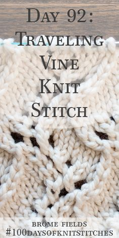 Day 92 : Learn how to knit the traveling vine knit stitch. Written instructions and step-by-step video tutorial. Diy Crochet And Knitting, Knitting Stiches, Knitting Videos, Lace Knitting, Knit Stitches, Knitting Designs, Knitting Projects, Knitting Tutorials, Herringbone Stitch Knitting