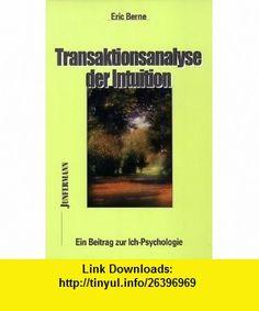 Transaktionsanalyse der Intuition (9783873870031) Eric Berne , ISBN-10: 3873870037  , ISBN-13: 978-3873870031 ,  , tutorials , pdf , ebook , torrent , downloads , rapidshare , filesonic , hotfile , megaupload , fileserve