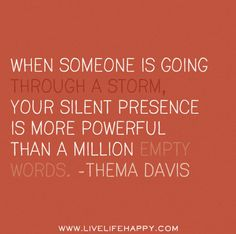 """When someone is going through a storm, your silent presence is more powerful than a million empty words."" -Thelma Davis #dandelions4emma #Grief #Babyloss #baby #mydaughterlivesinHeaven #Miscarriage #EmptyArms #angelmommy #angeldaddy #angelbaby #momofanangel #dadofanangel #stillborn #breakthesilence #returntozero #stillstanding #pain #sorrow #death #quote"