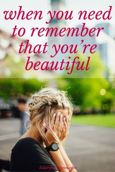 I AM beautiful! I just wish I didn't have such a hard time remembering that...