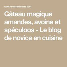 Gâteau magique amandes, avoine et spéculoos - Le blog de novice en cuisine