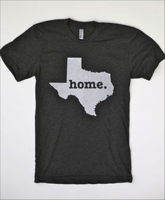 The Home. T Shirts - only because they show the state of Texas :)