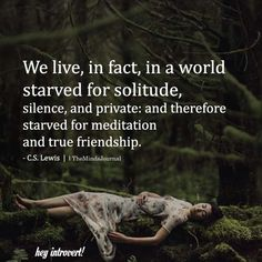 We live, in fact, in a world starved for solitude Introvert Personality, Introvert Quotes, Affirmation Quotes, Solitude, Self Development, Morning Quotes, Deep Thoughts, Live Life, Words Quotes