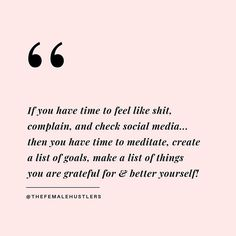 If you have time to feel like ship, complain and check social media. Then you have time to meditate, create a list of goals, make a list of things you are grateful for & better yourself. Self Love Quotes, Quotes To Live By, Me Quotes, Motivational Quotes, Inspirational Quotes, Edgy Quotes, Boss Babe Quotes, This Is Your Life, Empowerment Quotes