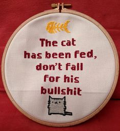 The cat has been fed, don't fall for his bullshit - Funny/rude cross stitch Cross Stitch Patterns Free Easy, Cross Stitch Kits, Cross Stitch Designs, Cross Stitch Flowers Pattern, Naughty Cross Stitch, Simple Cross Stitch, Cross Stitch Quotes, Cross Stitch Animals, Subversive Cross Stitches