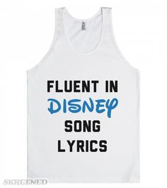 Fluent In Disney Song Lyrics I know every Disney song by heart. I am a master of disney song lyrics. Fluent in Disney song lyrics. Whether it's Into The Woods or The Jungle Book, whatever musical number, I know it. Printed on Skreened Tank Disney Pixar, Walt Disney, Disney And Dreamworks, Disney Trips, Disney Magic, Disney Cruise, Disney Song Lyrics, Disney Songs, Disney Quotes