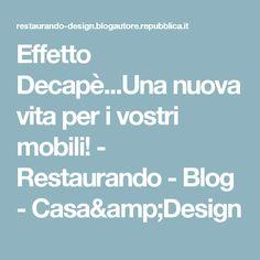 Effetto Decapè...Una nuova vita per i vostri mobili! - Restaurando - Blog - Casa&Design