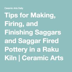Tips for Making, Firing, and Finishing Saggars and Saggar Fired Pottery in a Raku Kiln | Ceramic Arts Daily