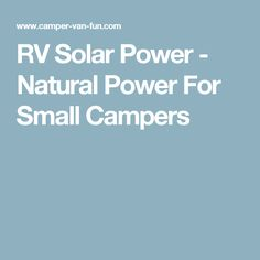 RV Solar Power -  Natural Power For Small Campers