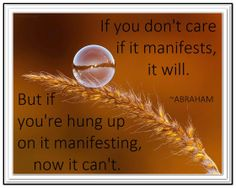 If you don't care if it manifests, it will... *Abraham-Hicks Quotes (AHQ856)