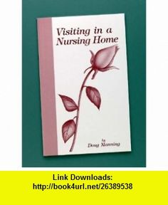 Visiting In A Nursing Home (9781892785107) Doug Manning , ISBN-10: 1892785102  , ISBN-13: 978-1892785107 ,  , tutorials , pdf , ebook , torrent , downloads , rapidshare , filesonic , hotfile , megaupload , fileserve