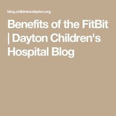 Benefits of the FitBit | Dayton Children's Hospital Blog