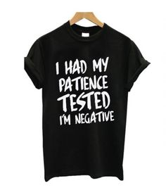 I Had my Patience Tested T Shirt - Funny Shirt Sayings - Ideas of Funny Shirt Sayings - I Had my Patience Tested T Shirt Sarcastic Shirts, Funny Shirt Sayings, T Shirts With Sayings, Funny Shirts, Funny Quotes, T Shirt Quotes, Nurse Quotes, Quote Tshirts, T Shirt Designs